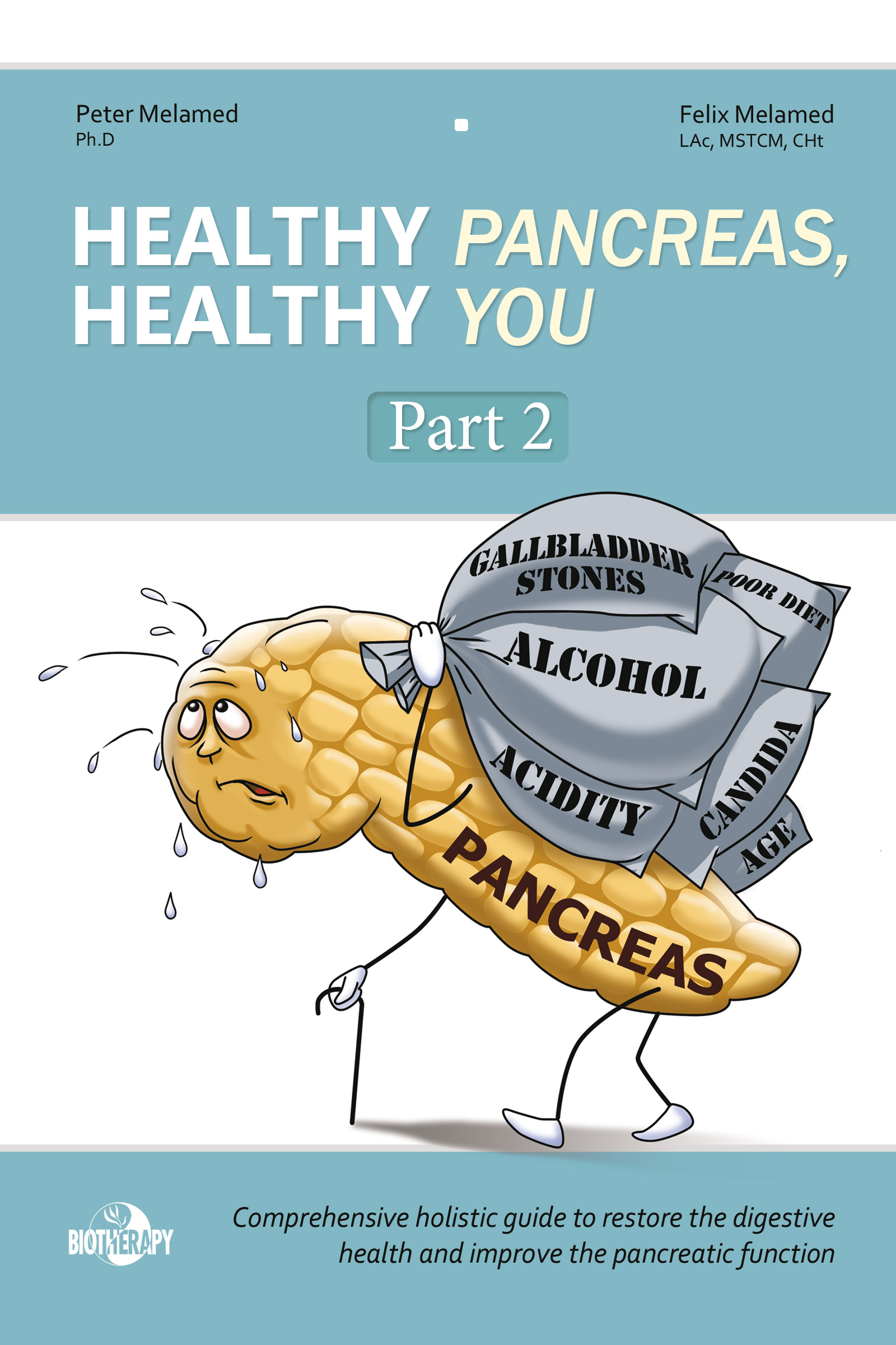 """""""Healthy Pancreas, Healthy You"""" Part 2 ebook by Peter Melamed, PhD practitioner at Biotherapy Clinic in San Francisco Bay Area. Available online at www.biotherapystore.com"""